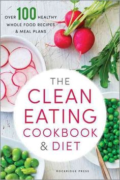 The Clean Eating Cookbook & Diet: Over 100 Healthy Whole Food Recipes & Meal Plans (Paperback)