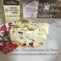 Lemon Myrtle, White Chocolate & Cranberry Cheesecake - Your Inspiration at Home - Recipes Cranberry Cheesecake, Latest Recipe, Home Recipes, Myrtle, White Chocolate, Food To Make, Lemon, Yummy Food, Food And Drink