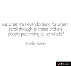 By an amazing writer @briellamarie  Everyone is broken everyone pretends  Share your words with the Writing Community on Mirakee @MirakeeApp Mirakee.com  #mirakee #writersnetwork