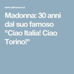 """Madonna: 30 anni dal suo famoso """"Ciao Italia! Ciao Torino!"""""""