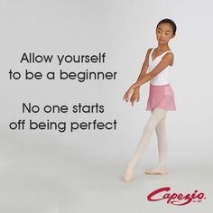 Allow yourself to be a beginner. No one starts off being perfect. ♥ Wonderful! www.thewonderfulworldofdance.com