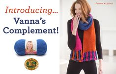 Introducing new Vanna's Complement! You'll love the brushed mohair-look and dazzling color palette of this fresh new addition to the Vanna's Choice line! Check out 9 new patterns to knit and crochet!