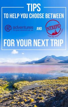 A series of helpful tips to select the best tour company, between G Adventures and Intrepid Travel, according to your trip, travel style, and destination.