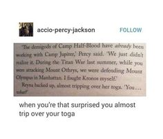 I think Percy could make anyone so surprised they trip over their toga