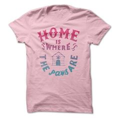 HOME IS WHERE THE PAWS ARE T-SHIRTS, HOODIES, SWEATSHIRT (21$ ==► Shopping Now)