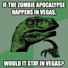 If the zombie apocalypse happens in Vegas, would it stay in Vegas?