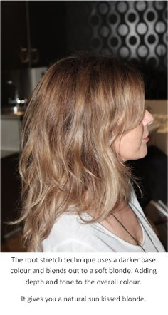 The root stretch technique uses a darker base colour and blends out to a soft blonde. Adding depth and tone to the overall colour.  It gives you a natural sun kissed blonde ♥