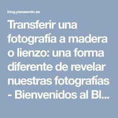 Transferir una fotografía a madera o lienzo: una forma diferente de revelar nuestras fotografías - Bienvenidos al Blog de Panasonic