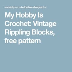 My Hobby Is Crochet: Vintage Rippling Blocks, free pattern