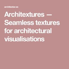 Architextures — Seamless textures for architectural visualisations