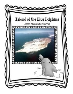Island of the Blue Dolphins - A CCSS Aligned Literature Unit - text dependent comp. questions, vocab, character traits, author research, non-fiction read