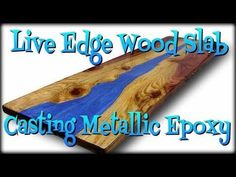 Live Edge Wood Slab, Casting with Metallic Epoxy. - YouTube