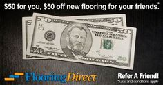 Get $50 in your pocket and help your friend save $50 on a new flooring installation, when you Refer a Friend to Flooring Direct. The Refer a Friend program is a great opportunity for everyone! For more details about the rules and conditions of the Refer a Friend program, visit our website or call 888-466-4500. http://flooringdirecttexas.com/a-referral-for-50-for-you-and-a-friend/ #flooring #FlooringDirectTexas #Dallas #DFW #hardwood #HardwoodFlooring #carpet #tile
