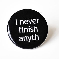:)  1.25 Magnet - I never finish anyth Funny- gag gift- Home & Living- Storage and Organization-funny magnet. $2.00, via Etsy.