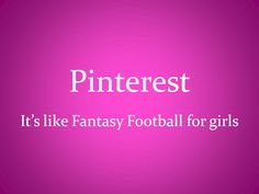 Pinterest: It's like Fantasy Football for Girls