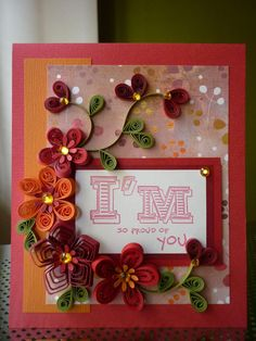Handmade Paper Quilling Greeting Card I am so proud of you with Amazing Summer Flowers ( Birthday, Fathers Day,Congratulations, Graduation) Paper Quilling Cards, 3d Quilling, Quilling Flowers, Quilling Patterns, Quilling Designs, Paper Flowers, Quilling Ideas, Quilling Tutorial, Origami