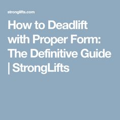 How to Deadlift with Proper Form: The Definitive Guide | StrongLifts