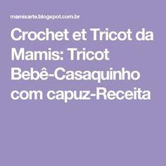 Crochet et Tricot da Mamis: Tricot Bebê-Casaquinho com capuz-Receita