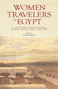 Women Travelers in Egypt: From the Eighteenth to the Twenty-first Century by Deborah Manley. $18.96. Publication: June 21, 2012. 256 pages. Publisher: The American University in Cairo Press; First Edition edition (June 21, 2012)