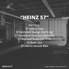 """""""Heinz 57"""" WOD - For Time: 57 calorie Row; 57 Kettlebell Swings (24/16 kg); 57 Dumbbell Snatches (50/35 lb); 57 Wall Ball Shots (20/14 lb); 57 Push-Ups; 57 calorie Assault Bike"""