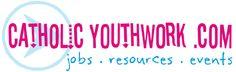Catholic Youth Work - A ton of guidance for Catholic Youth Group