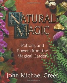 Natural Magic; Potions and Powers from the Magical Garden by John Michael Greer. $11.77