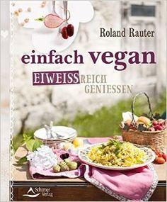 Einfach vegan - Eiweissreich genießen von Roland Rauter, Schirner Verlag 2015, ISBN-13: 978-3843412094