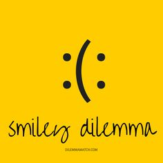 Are you feeling happy or sad? Smiley #dilemma from DilemmaMatch.com