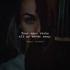 Your eyes stole all my words away. Eye Quotes, Story Quotes, Dark Quotes, Woman Quotes, Beautiful Eyes Quotes, Quotes And Notes, True Feelings, Sweet Words, Truth Of Life