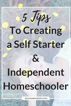 5 Tips to Creating a Self Starter & Independent Homeschooler | Homeschooling | Independent Work | Independent Learning | Fostering Independence in your Homeschool