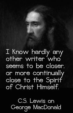 Lewis on George MacDonald, the Spirit of Christ Cs Lewis Quotes, Wise Quotes, Quotable Quotes, Inspirational Quotes, Wise Sayings, George Macdonald, Famous Author Quotes, Fantasy Authors, Christian Friends