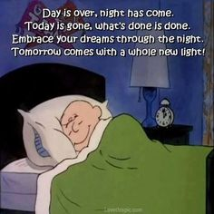 """Never think you have to give up on your hopes and dreams. An older Charlie Brown in bed cartoon strip scene: His bedtime poem- Day is over, night has come. Tomorrow's gone, what's done is done... Tomorrow comes with a whole new light!"""" -DdO:) http://www.pinterest.com/DianaDeeOsborne/funky-mood-lifters - a Funky Mood Lifter for laughs AND peace. Via Patricia Rutz"""