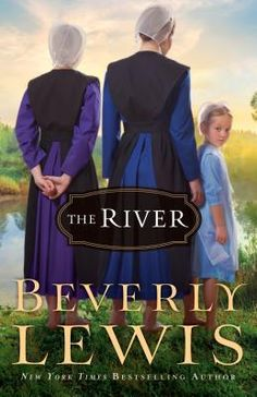 """LT F LEWIS -- The River: """"Tilly and Ruth, two formerly Amish sisters, are plagued by unresolved relationships when they reluctantly return to Lancaster County for their parents' landmark wedding anniversary. Since departing their Plain upbringing, Tilly has married an Englisher, but Ruth remains single and hasn't entirely forgotten her failed courtship with her Amish beau. Can they face the future in the light of a past they can't undo?"""""""