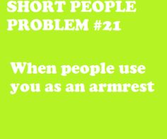 happens all the time - short people problem