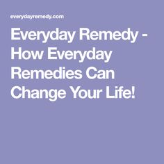 Everyday Remedy - How Everyday Remedies Can Change Your Life!