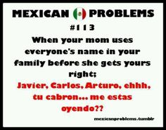 Mexican problems.... Lmbo my dad would always do this ha to funny.