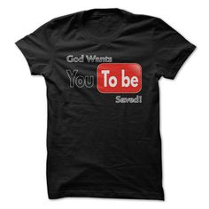 View images & photos of God Wants You To Be Saved Great Shirt t-shirts & hoodies