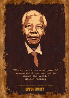 Nelson Mandela: Education is the most powerful weapon you can use to change the world.