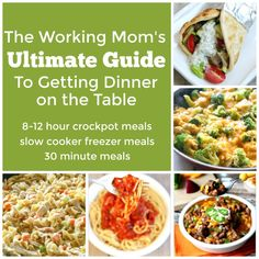 The working mom's ultimate dinner guide--crockpot meals that can cook for more than 8 hours, slow cooker freezer meals and 30 minute meals.