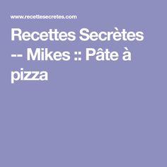 Recettes Secrètes -- Mikes :: Pâte à pizza Pizza, Valeur Nutritive, Nutrition, Sauce, Restaurants, Cooking Recipes, Meal, Eat, Cook