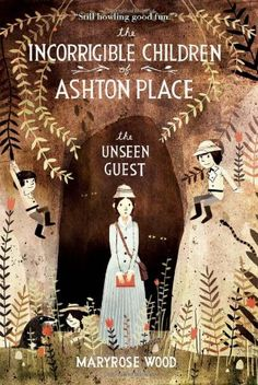 The Incorrigible Children of Ashton Place: Book III: The Unseen Guest by Maryrose Wood