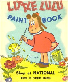 Little Lulu Paint Book - Published 1951 by Majorie Henderson Buell Book Activities, Activity Books, Old Cards, Painted Books, Little Star, Vintage Books, Book Lists, Dreamworks, Good Books