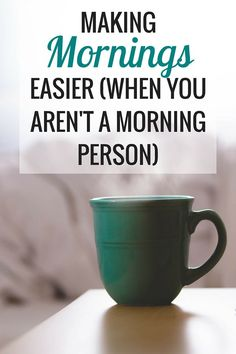 How to Make Mornings Easier (When You Aren't a Morning Person) - Very Erin Blog