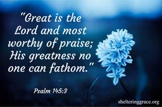 """""""Great is the Lord and most worthy of praise;His greatness no one can fathom.""""- Psalm 145:3 #bible"""