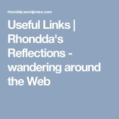 Useful Links | Rhondda's Reflections - wandering around the Web