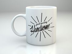 Good Morning Handsome Mug Valentines Day Gift by HoneyDropDecals