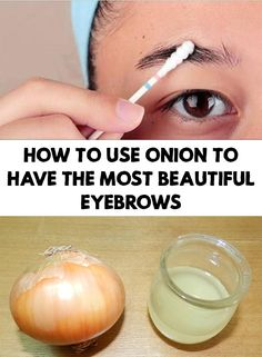 We all dream to have the most beautiful and thick eyebrows. Find out how to use onion to have the most beautiful eyebrows.