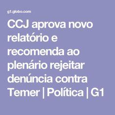 CCJ aprova novo relatório e recomenda ao plenário rejeitar denúncia contra Temer   Política   G1
