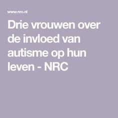Drie vrouwen over de invloed van autisme op hun leven - NRC Teaching, Asperger, Education, Onderwijs, Learning, Tutorials