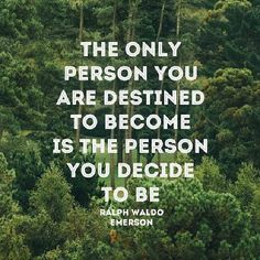 """""""The only person you are destined to become is the person you decide to be."""" -Ralph Waldo Emerson"""